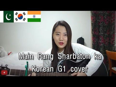 Main rang sharbaton ka  - Korean G1 cover