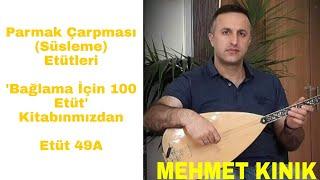 Mehmet KINIK - Uzun Sap Bağlama Çarpma(Süsleme) Egzersizleri (Etüt 49a)