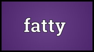 Fatty Meaning