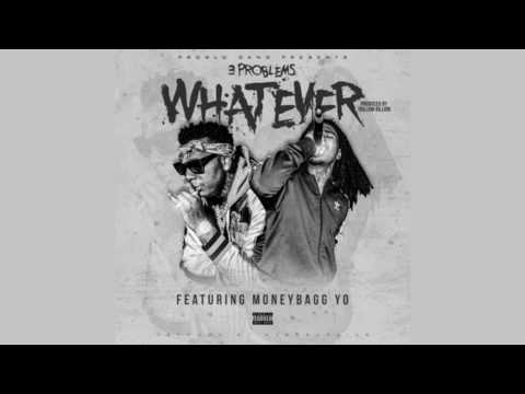 3 Problems & MoneyBagg Yo - Whatever