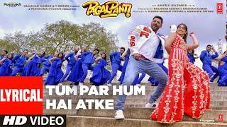 Lyrical: Tum Par Hum Hai Atke | Pagalpanti | John A,Ileana D | Neha Kakkar, Mika Singh |Tanishk B