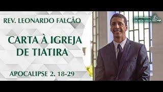 Carta à Igreja de Tiatira | Rev. Leonardo Falcão | IPBV