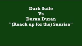 Dark Suite Vs. Duran Duran - (Reach Up For The) Sunrise