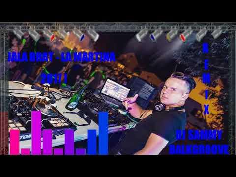 Jala Brat - La Martina ( DJ Sammy BalkGroove 2k17 Remix )
