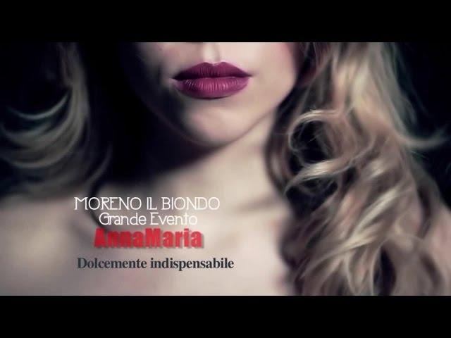 Anna Maria, Moreno il Biondo, Grande Evento - Dolcemente indispensabile