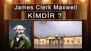 James Clerk Maxwell Kimdir