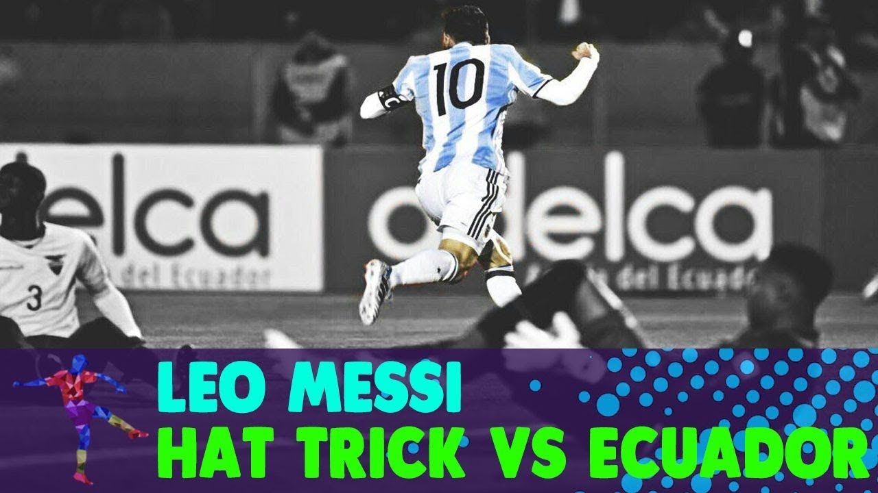 Download Lionel Messi Hat-Trick vs Ecuador