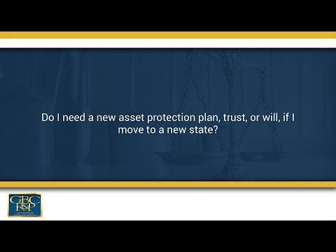 Do I need a new asset protection plan trust or will if I move to a new state?