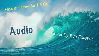 Moana- How Far I'll Go Cover By Eva Forever