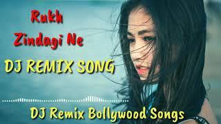 [DJ REMIX]  Rukh Zindagi Na || DJ Remix bollywood Songs || Sad Song || Hindi bollywood Songs ||