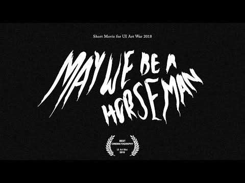 MAY WE BE A HORSEMAN (Short Movie For UI Art War 2018)
