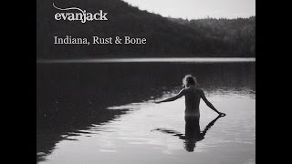 evanjack ~ Indiana, Rust & Bone (Hamburg Edit)