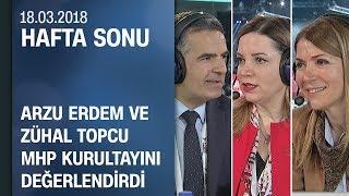 Arzu Erdem ve Zühal Topcu MHP kurultayını değerlendirdi - Hafta Sonu 18.03.2018 Pazar