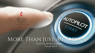 Sunday Service - April 25, 2021 - More Than Just Autopilot - Pastor Mary Loring
