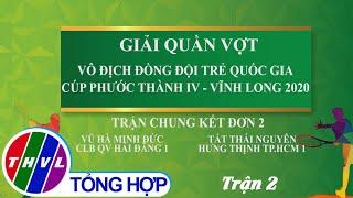 Giải Quần vợt: Vô địch đồng đội trẻ QG-Cúp Phước Thành IV-Vĩnh Long 2020-Trận chung kết đơn 2 Trận 2