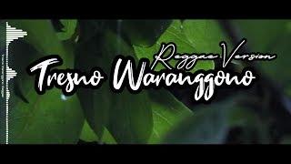[171.11 KB] COCOK UNTUK STORY WHATSAPP!!! Lagu Tresno Waranggono(Reggae Version)
