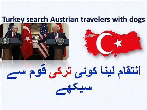 Turkey search Austrian travelers with dogs after the Austria did the same Thing to Turkish traveller