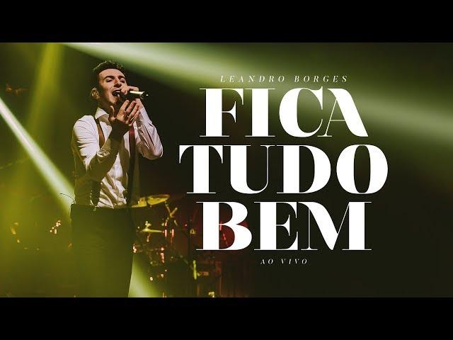 Leandro Borges - Fica Tudo Bem (Ao Vivo)