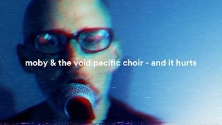 Moby & The Void Pacific Choir - And It Hurts (Performance)