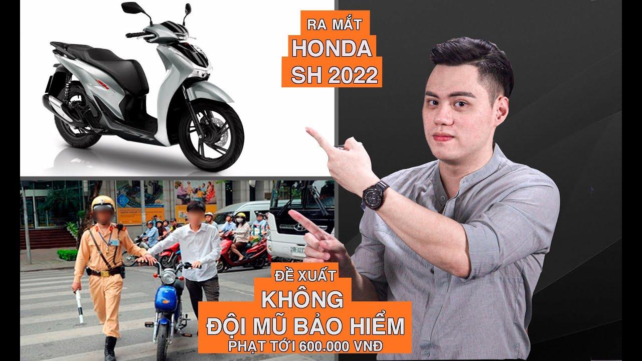 Honda SH 2022 ra mắt tại Việt Nam, Không đội mũ bảo hiểm có thể bị phạt tới 600.000 đồng  XEHAY.VN 