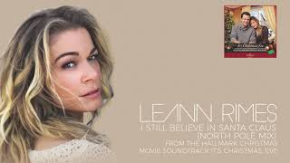 LeAnn Rimes - I Still Believe In Santa Claus (North Pole Mix) (Audio) YouTube Videos