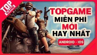 [Topgame] Top game mobile miễn phí mới không hay nhất cũng hay nhì 2018