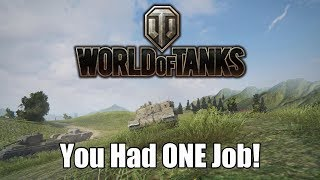 World of Tanks - You Had ONE Job!