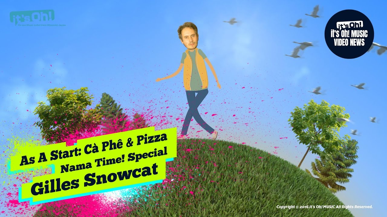 "Video News Spin-off#28 雪猫ジル Gilles Snowcat ""As A Start: Cà Phê & Pizza"" 生タイム!♥Nama Time Special"