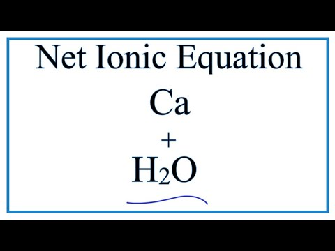 How To Write The  (CORRECT) Net Ionic Equation For Ca + H2O = Ca(OH)2 + H2