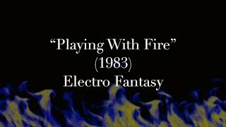 """Playing With Fire"" (1983) - Electro Fantasy"