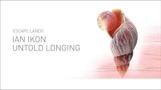 Untold Longing - Ian Ikon