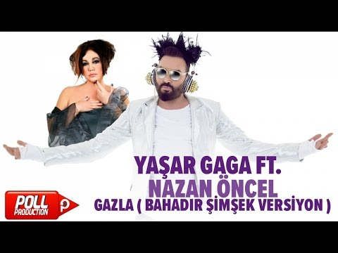 Yaşar Gaga Ft. Nazan Öncel - Gazla ( Bahadır Şimşek Versiyon ) - ( Official Audio )