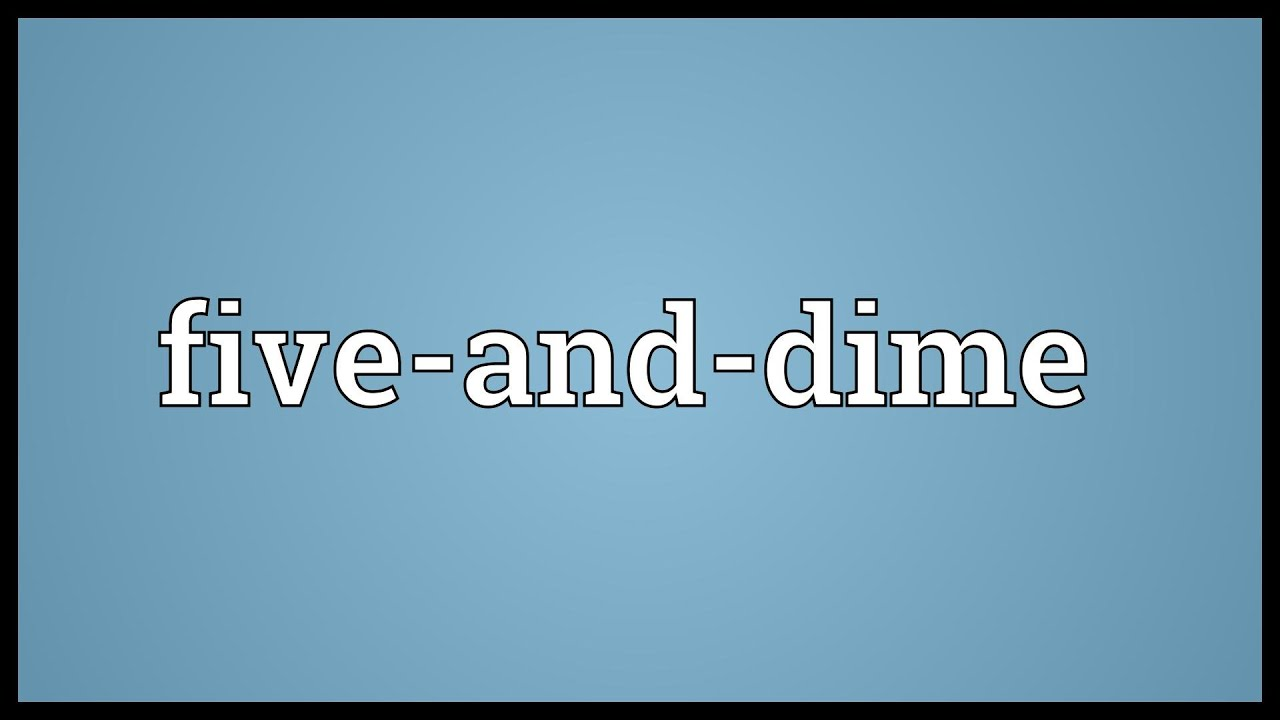 Five And Dime Meaning