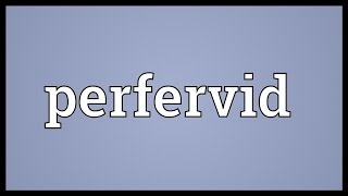 Perfervid Meaning