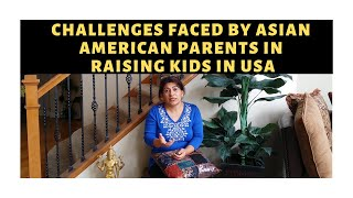 Challenges Faced By Asian American Parents In Raising Kids in America|Indian Parent Struggles In USA