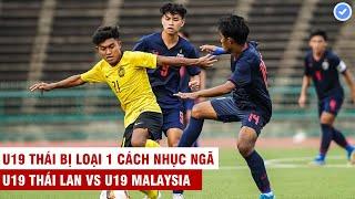 Khinh thường đối thủ - U19 Thái Lan thua nhục nhã Malaysia | Cầu thủ Thái cay cú bỏ bóng đá người