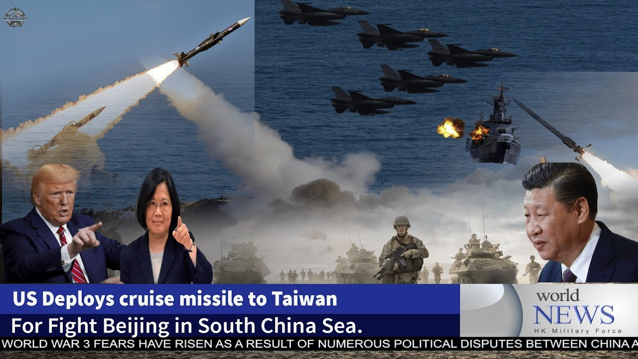 US Deploys Cruise missile to Taiwan For Fight Beijing in South China Sea