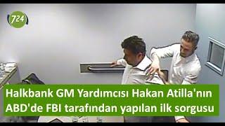 Halkbank Genel Müdür Yardımcısı Hakan Atilla'nın ABD'de FBI tarafından yapılan ilk sorgusu