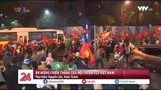 Ăn mừng chiến thắng của đội tuyển U23 Việt Nam   VTV24