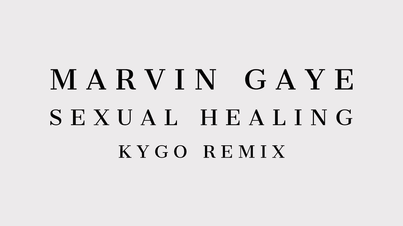 Youtube marvin gaye sexual healing kygo remix
