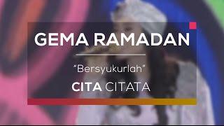Cita Citata - Bersyukurlah (Gema Ramadan)