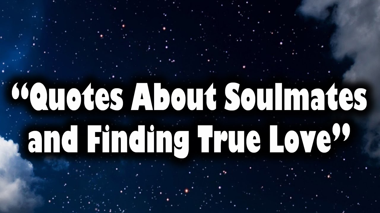 Quotes About True Love Quotes About Soulmates And Finding True Love  Youtube