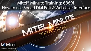 Mitel® Minute Training: 6869i How to use Speed Dial Edit & Web User Interface