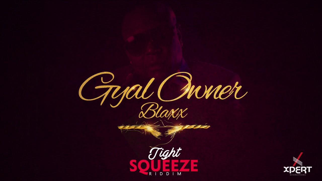 Download Blaxx - Gyal Owner (Tight Squeeze Riddim) [Trini Soca 2019]