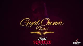 Blaxx - Gyal Owner (Tight Squeeze Riddim) [Trini Soca 2019]