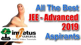 All The Best JEE - Advanced 2019 Aspirants !