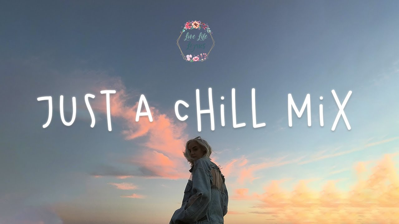 Just A Chill Mix English Songs Playlist Lauv James Smith Ali Galie Youtube