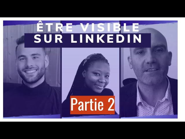 Être visible sur LinkedIn (partie 2) : retours d'expérience EN DIRECT