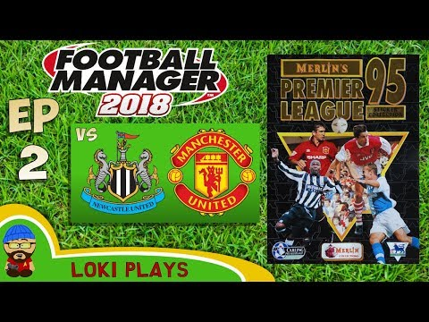 FM18 - Premier League 95/96 EP2 vs Newcastle & Man Utd - Football Manager 2018 - Liverpool