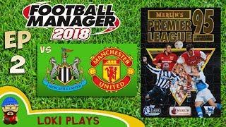 FM18 - Premier League 95/96 EP2 vs Newcastle & Man Utd - Football Manager 2018 - Liverpool
